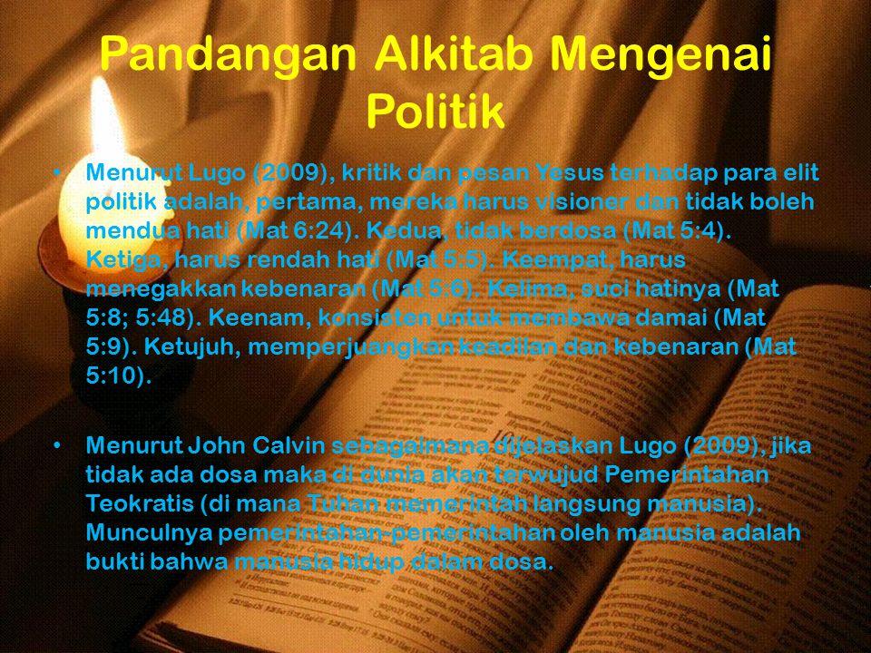 Pandangan Alkitab Mengenai Politik Menurut Lugo (2009), kritik dan pesan Yesus terhadap para elit politik adalah, pertama, mereka harus visioner dan t
