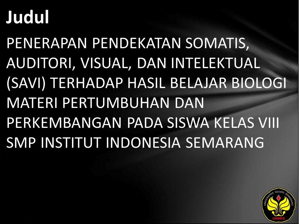 Judul PENERAPAN PENDEKATAN SOMATIS, AUDITORI, VISUAL, DAN INTELEKTUAL (SAVI) TERHADAP HASIL BELAJAR BIOLOGI MATERI PERTUMBUHAN DAN PERKEMBANGAN PADA SISWA KELAS VIII SMP INSTITUT INDONESIA SEMARANG
