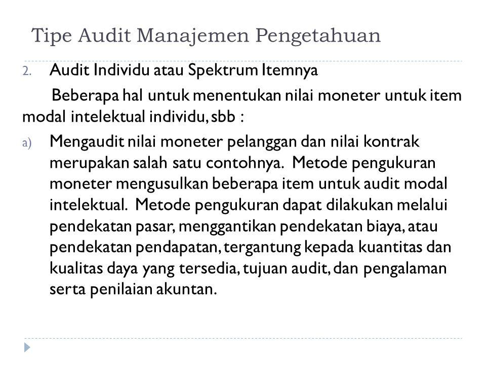 2. Audit Individu atau Spektrum Itemnya Beberapa hal untuk menentukan nilai moneter untuk item modal intelektual individu, sbb : a) Mengaudit nilai mo