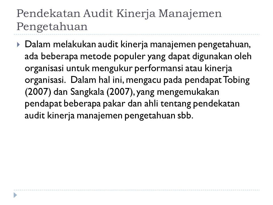 Pendekatan Audit Kinerja Manajemen Pengetahuan  Dalam melakukan audit kinerja manajemen pengetahuan, ada beberapa metode populer yang dapat digunakan