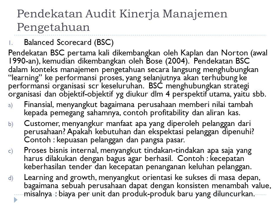 1. Balanced Scorecard (BSC) Pendekatan BSC pertama kali dikembangkan oleh Kaplan dan Norton (awal 1990-an), kemudian dikembangkan oleh Bose (2004). Pe