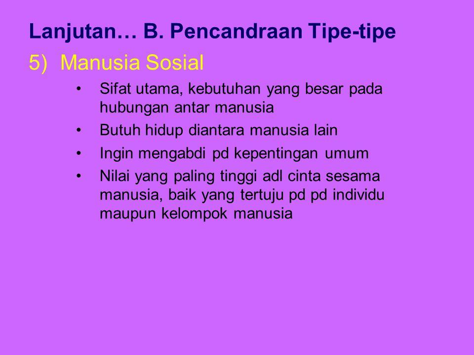 Lanjutan… B. Pencandraan Tipe-tipe 5)Manusia Sosial Sifat utama, kebutuhan yang besar pada hubungan antar manusia Butuh hidup diantara manusia lain In