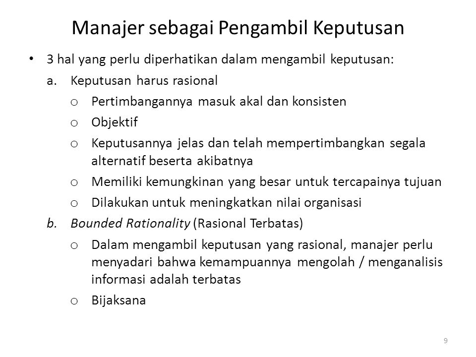 Manajer sebagai Pengambil Keputusan 3 hal yang perlu diperhatikan dalam mengambil keputusan: a.Keputusan harus rasional o Pertimbangannya masuk akal d