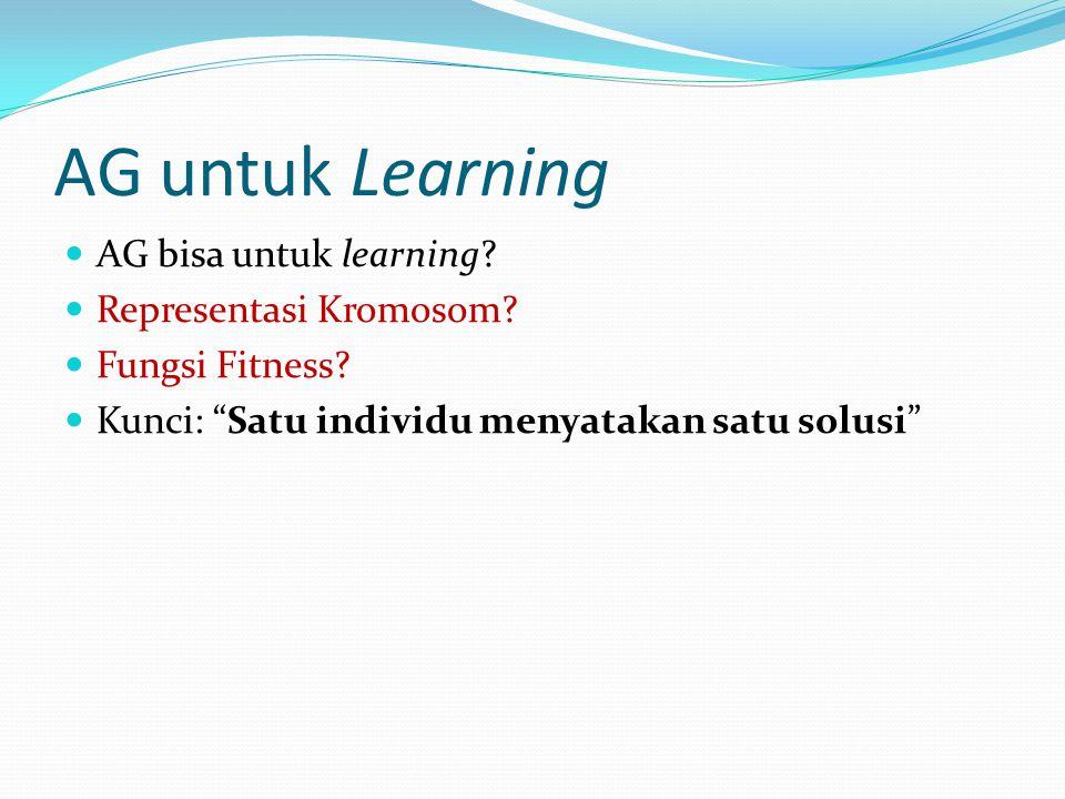 AG untuk Learning AG bisa untuk learning. Representasi Kromosom.