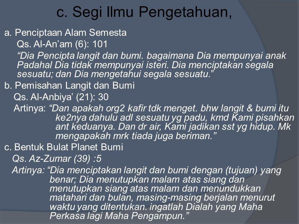 """c. Segi Ilmu Pengetahuan, a. Penciptaan Alam Semesta Qs. Al-An'am (6): 101 """"Dia Pencipta langit dan bumi. bagaimana Dia mempunyai anak Padahal Dia tid"""