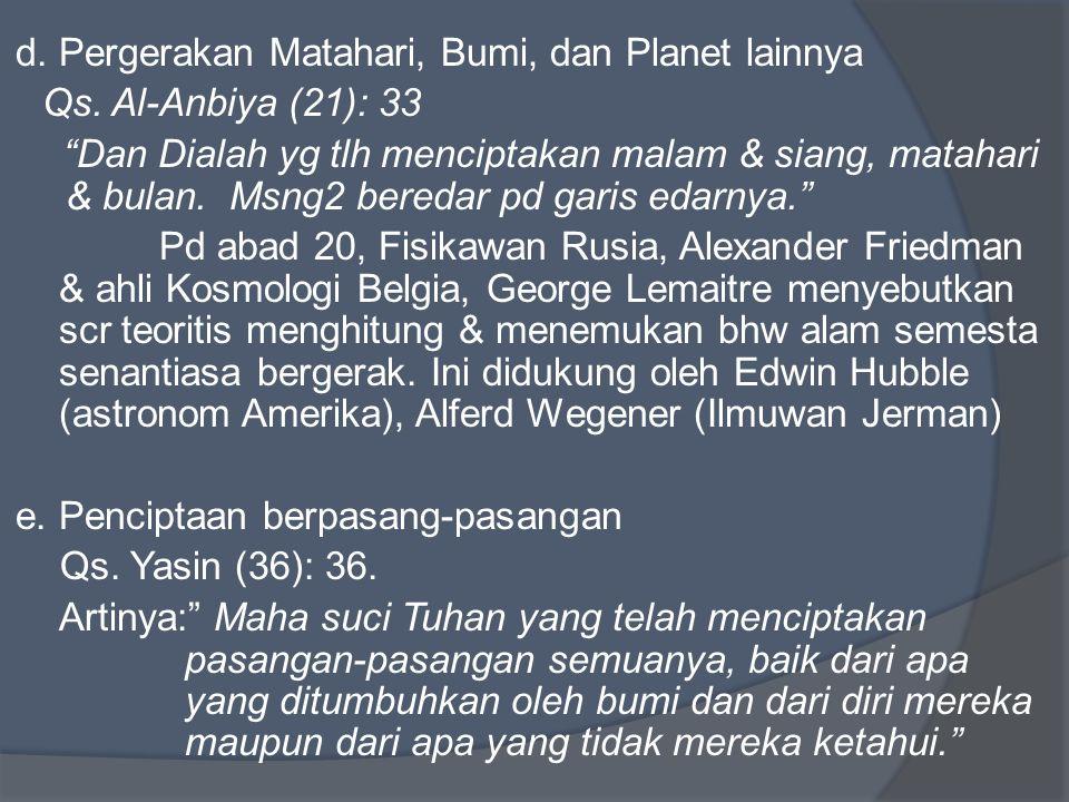 """d. Pergerakan Matahari, Bumi, dan Planet lainnya Qs. Al-Anbiya (21): 33 """"Dan Dialah yg tlh menciptakan malam & siang, matahari & bulan. Msng2 beredar"""