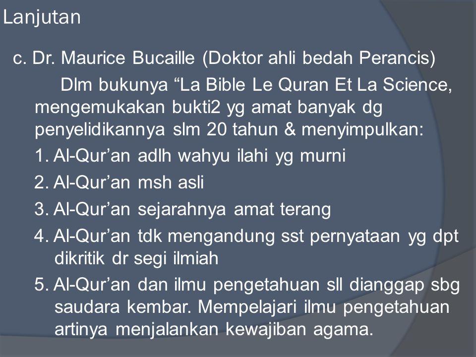 """Lanjutan c. Dr. Maurice Bucaille (Doktor ahli bedah Perancis) Dlm bukunya """"La Bible Le Quran Et La Science, mengemukakan bukti2 yg amat banyak dg peny"""