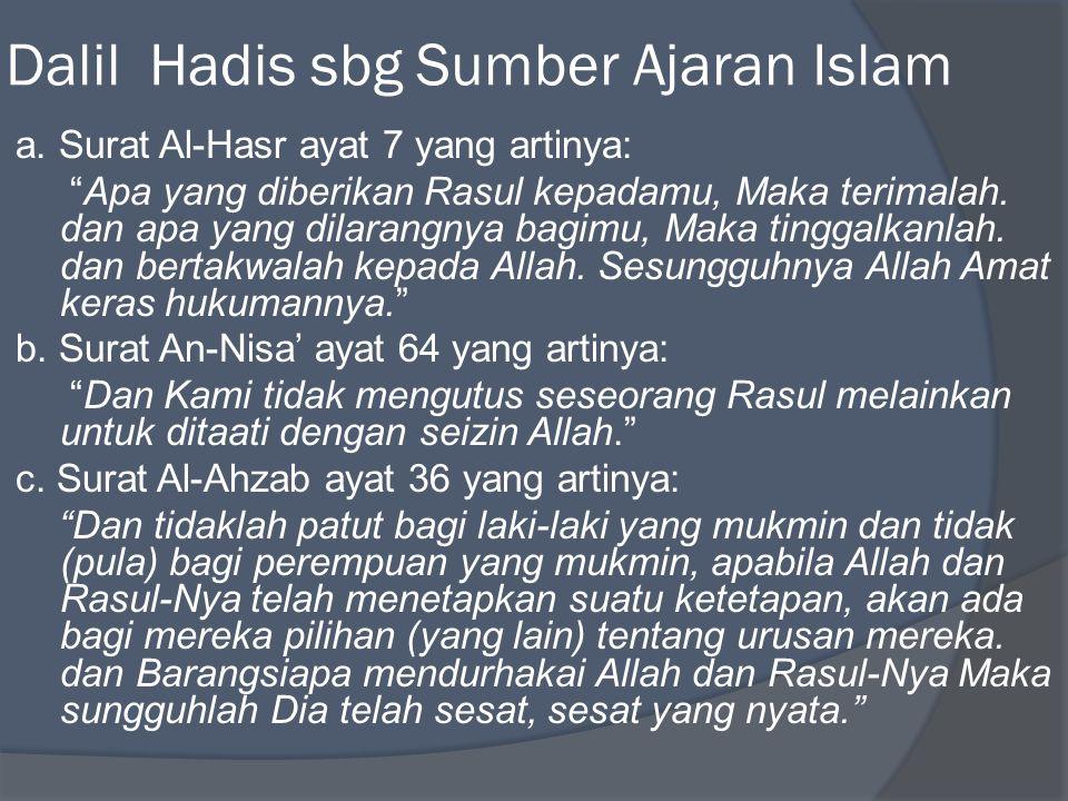 """Dalil Hadis sbg Sumber Ajaran Islam a. Surat Al-Hasr ayat 7 yang artinya: """"Apa yang diberikan Rasul kepadamu, Maka terimalah. dan apa yang dilarangnya"""