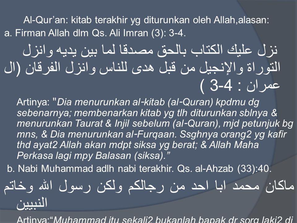Al-Qur'an: kitab terakhir yg diturunkan oleh Allah,alasan: a. Firman Allah dlm Qs. Ali Imran (3): 3-4. نزل عليك الكتاب بالحق مصدقا لما بين يديه وانزل