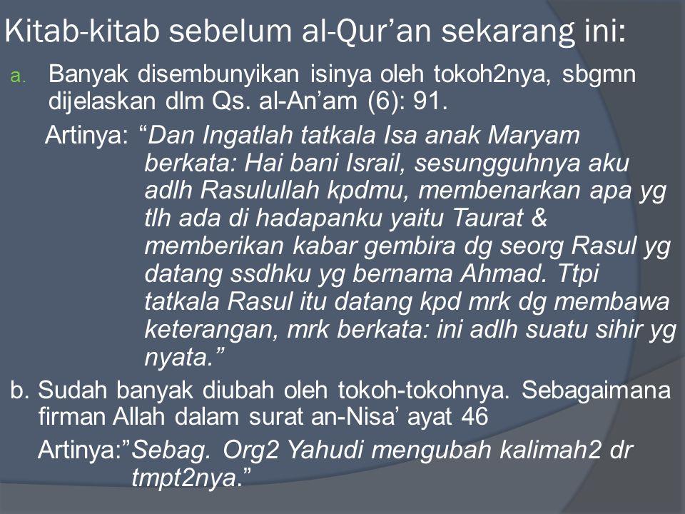"Kitab-kitab sebelum al-Qur'an sekarang ini: a. Banyak disembunyikan isinya oleh tokoh2nya, sbgmn dijelaskan dlm Qs. al-An'am (6): 91. Artinya: ""Dan In"