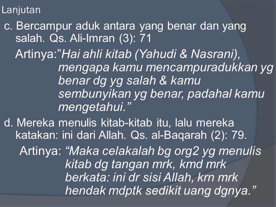 "Lanjutan c. Bercampur aduk antara yang benar dan yang salah. Qs. Ali-Imran (3): 71 Artinya:""Hai ahli kitab (Yahudi & Nasrani), mengapa kamu mencampura"