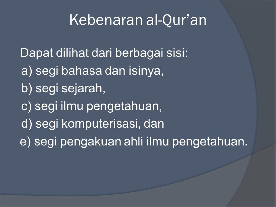 Kebenaran al-Qur'an Dapat dilihat dari berbagai sisi: a) segi bahasa dan isinya, b) segi sejarah, c) segi ilmu pengetahuan, d) segi komputerisasi, dan