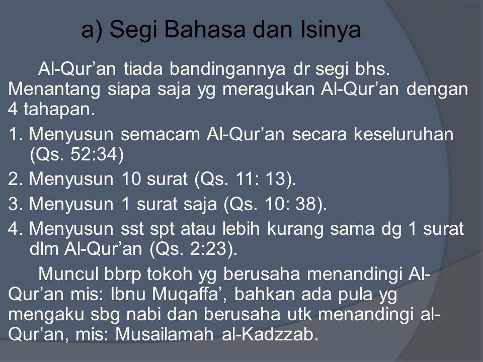 a) Segi Bahasa dan Isinya Al-Qur'an tiada bandingannya dr segi bhs. Menantang siapa saja yg meragukan Al-Qur'an dengan 4 tahapan. 1. Menyusun semacam