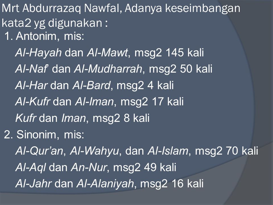 Mrt Abdurrazaq Nawfal, Adanya keseimbangan kata2 yg digunakan : 1. Antonim, mis: Al-Hayah dan Al-Mawt, msg2 145 kali Al-Naf' dan Al-Mudharrah, msg2 50