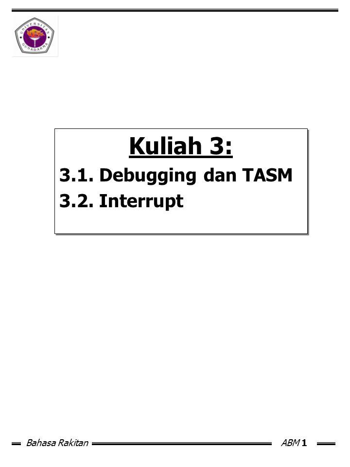 Bahasa RakitanABM 12 3.2 Interrupts (cont'd) Terdapat dua jenis: 1.DOS interruptions 2.BIOS interupstions  Perbedaannya:  DOS int.