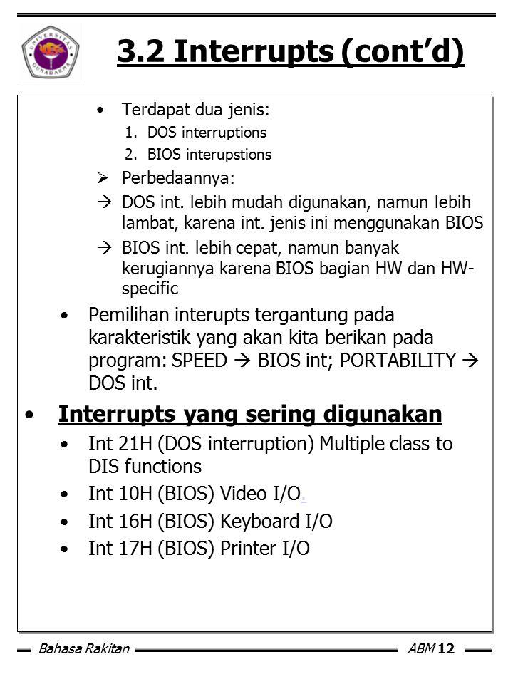 Bahasa RakitanABM 12 3.2 Interrupts (cont'd) Terdapat dua jenis: 1.DOS interruptions 2.BIOS interupstions  Perbedaannya:  DOS int. lebih mudah digun
