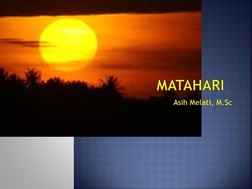  Matahari, the special star  Reaksi termonuklir pada matahari  Evolusi matahari sebagai bintang  Matinya matahari dan hari kiamat Demi (perhatikan) matahari dan cahayanya di pagi hari, [Qs As-Syams :1]