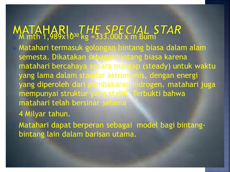 M mth 1,989x10 30 kg =333.000 x m Bumi  Matahari termasuk golongan bintang biasa dalam alam semesta.