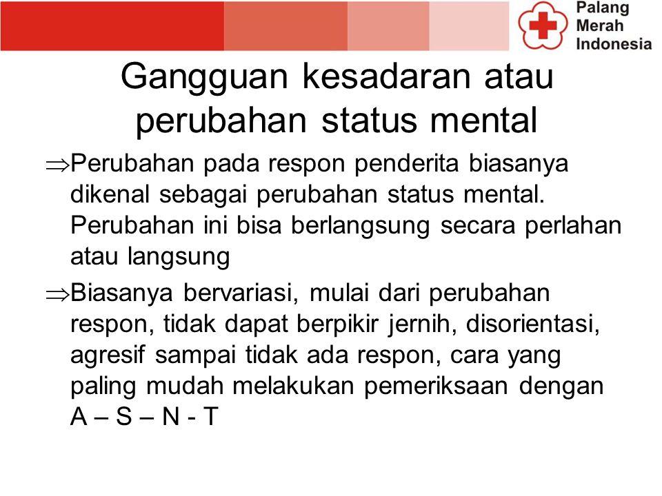 Gangguan kesadaran atau perubahan status mental  Perubahan pada respon penderita biasanya dikenal sebagai perubahan status mental. Perubahan ini bisa