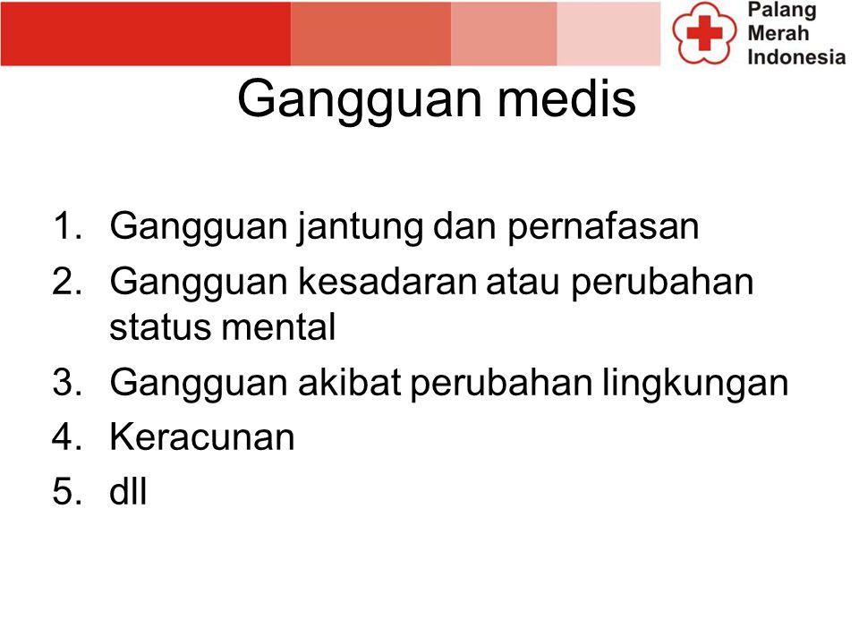Gangguan medis 1.Gangguan jantung dan pernafasan 2.Gangguan kesadaran atau perubahan status mental 3.Gangguan akibat perubahan lingkungan 4.Keracunan