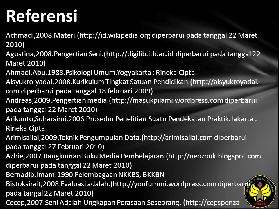 Referensi Achmadi,2008.Materi.(http://id.wikipedia.org diperbarui pada tanggal 22 Maret 2010) Agustina,2008.Pengertian Seni.(http://digilib.itb.ac.id diperbarui pada tanggal 22 Maret 2010) Ahmadi,Abu.1988.Psikologi Umum.Yogyakarta : Rineka Cipta.