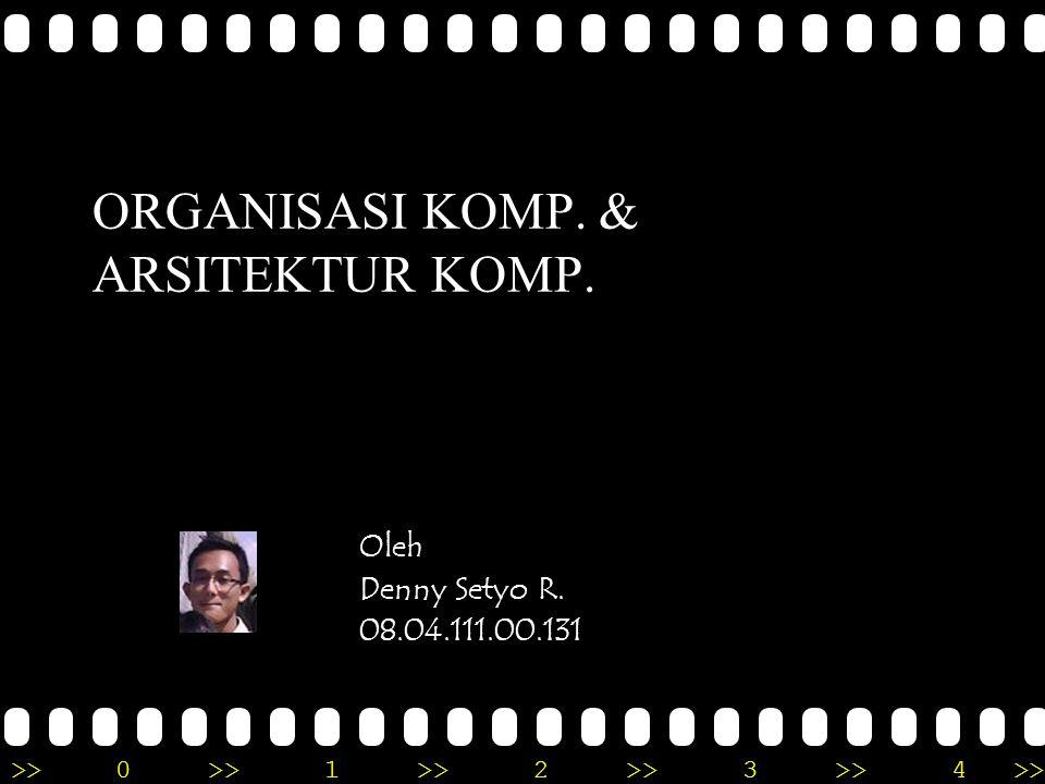 >>0 >>1 >> 2 >> 3 >> 4 >> ORGANISASI KOMP. & ARSITEKTUR KOMP. Oleh Denny Setyo R. 08.04.111.00.131