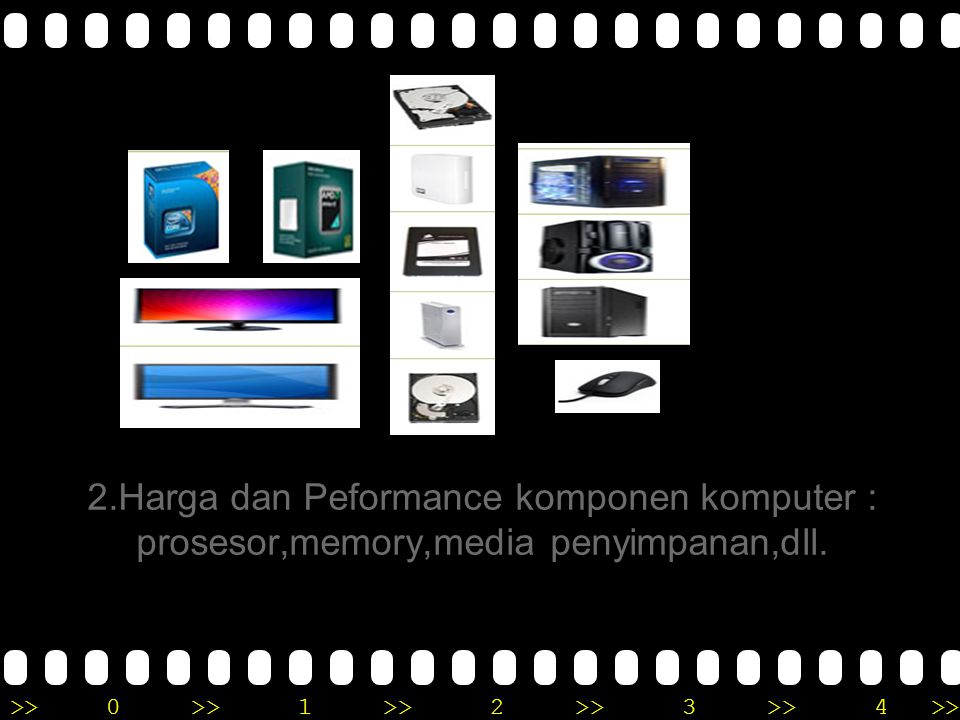 >>0 >>1 >> 2 >> 3 >> 4 >> 2.Harga dan Peformance komponen komputer : prosesor,memory,media penyimpanan,dll.