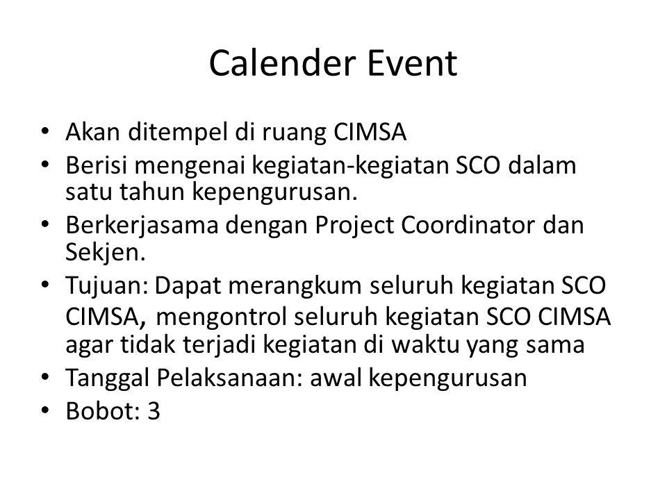 Menyesuaikan jadwal kegiatan CIMSA dengan badan-badan lain di FKUI  juga dimasukkan ke dalam calendar event Berkerja sama dengan VLE Tujuan: agar tidak terjadi bentrok kegiatan dengan badan FKUI lainnya Tanggal Pelaksanaan: awal kepengurusan Bobot: 3