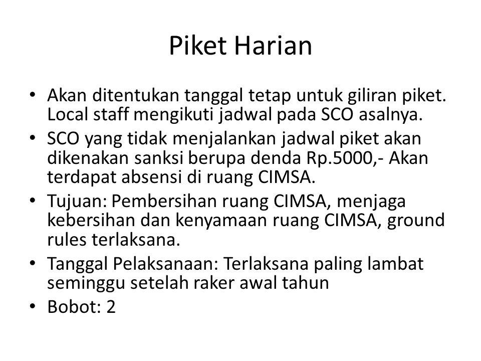 Piket Harian Akan ditentukan tanggal tetap untuk giliran piket. Local staff mengikuti jadwal pada SCO asalnya. SCO yang tidak menjalankan jadwal piket