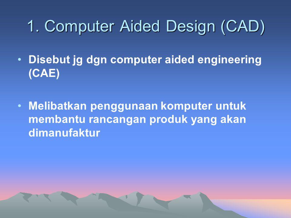 2.Computer Aided Manufacturing (CAM) Merupakan penerapan komputer dalam proses produksi.