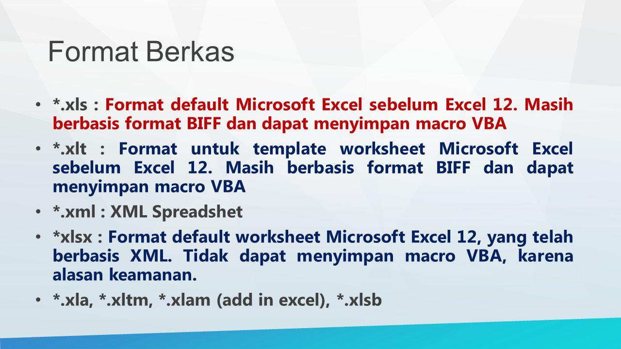 Format Berkas *.xls : Format default Microsoft Excel sebelum Excel 12. Masih berbasis format BIFF dan dapat menyimpan macro VBA *.xlt : Format untuk t