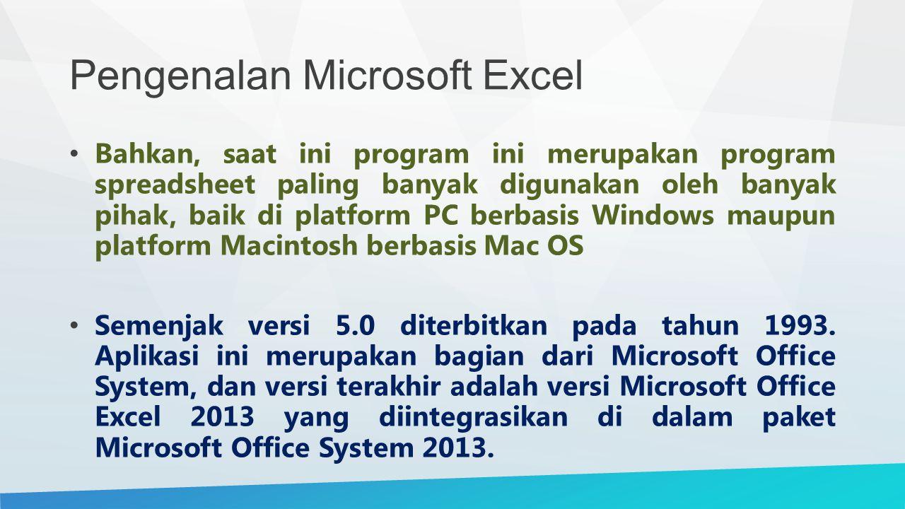 Pengenalan Microsoft Excel Bahkan, saat ini program ini merupakan program spreadsheet paling banyak digunakan oleh banyak pihak, baik di platform PC b