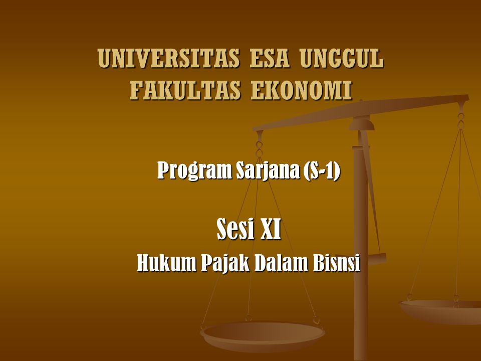 UNIVERSITAS ESA UNGGUL FAKULTAS EKONOMI Program Sarjana (S-1) Sesi XI Hukum Pajak Dalam Bisnsi