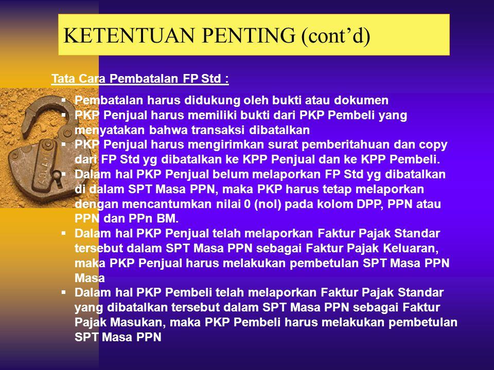 KETENTUAN PENTING (cont'd) FP ditandatangani oleh Pejabat yg ditunjuk atau Kuasa yg PKP-nya tidak atau terlambat memberitahukan, s.d. diterimanya pemb