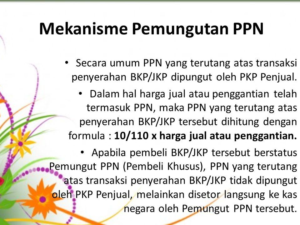 Mekanisme Pemungutan PPN Secara umum PPN yang terutang atas transaksi penyerahan BKP/JKP dipungut oleh PKP Penjual. Dalam hal harga jual atau penggant