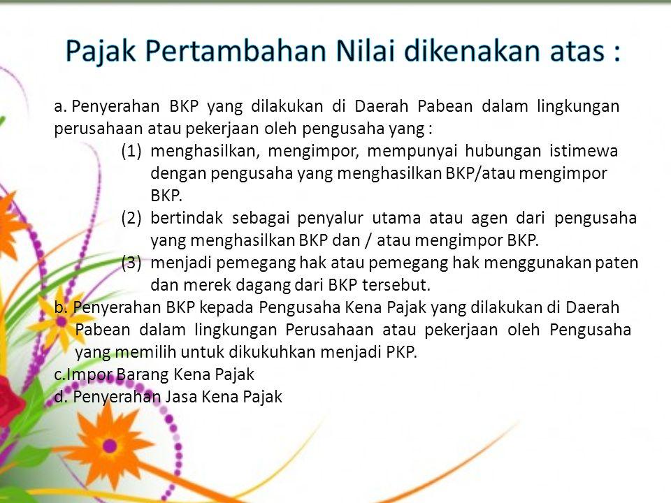 a. Penyerahan BKP yang dilakukan di Daerah Pabean dalam lingkungan perusahaan atau pekerjaan oleh pengusaha yang : (1) menghasilkan, mengimpor, mempun