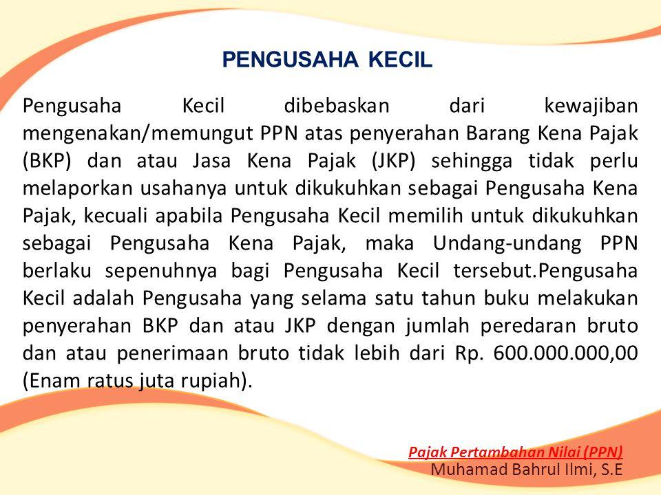 Pengusaha Kecil dibebaskan dari kewajiban mengenakan/memungut PPN atas penyerahan Barang Kena Pajak (BKP) dan atau Jasa Kena Pajak (JKP) sehingga tida