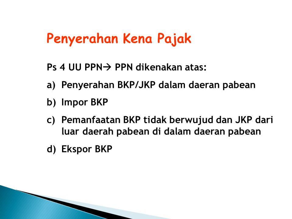 Objek PPN A.Barang  Barang berwujud yang menurut sifat & hukumnya dapat berupa barang bergerak dan barang tidak bergerak maupun barang tidak berwujud.