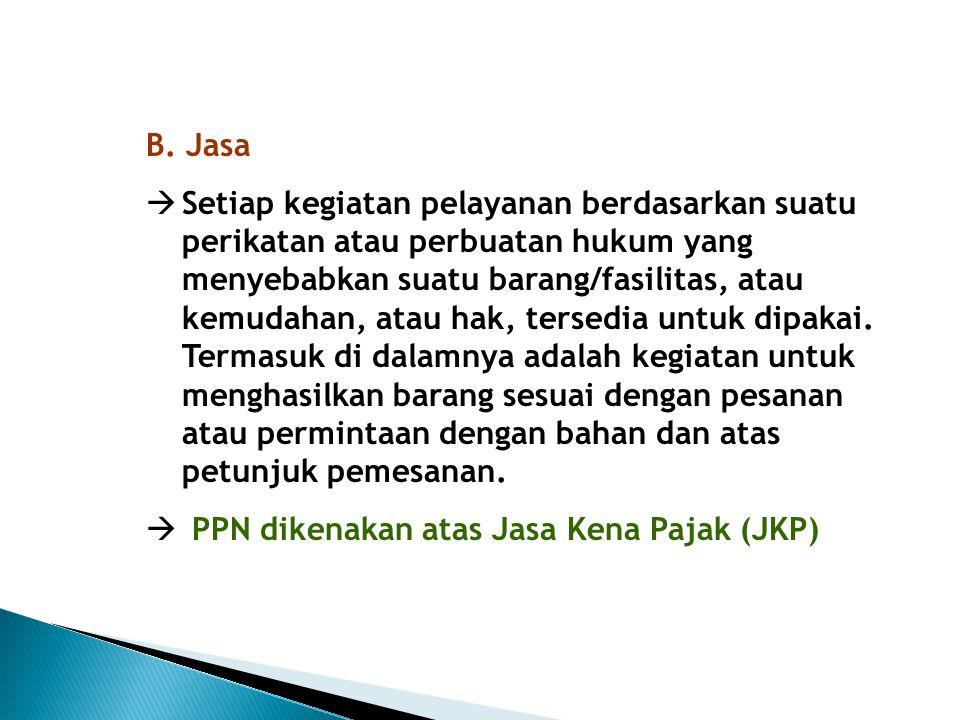 Jasa yang tidak dikenakan PPN: a)Jasa dibidang pelayanan kesehatan medik b)Jasa dibidang pelayanan sosial c)Jasa pengiriman surat dengan prangko d)Jasa dibidang keagamaan