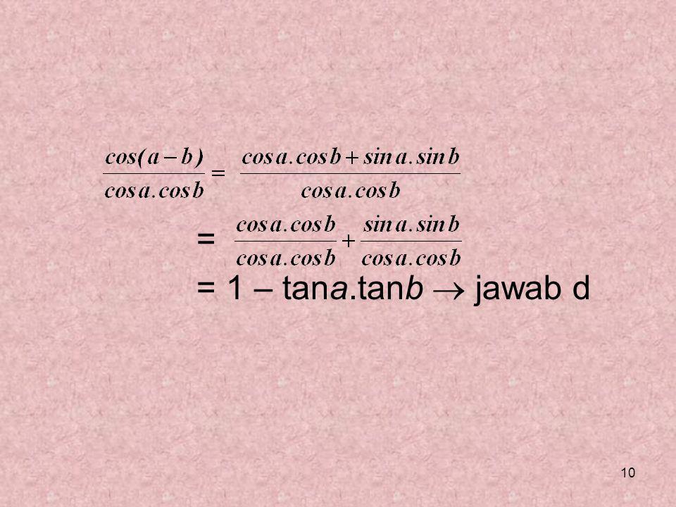 10 = = 1 – tana.tanb  jawab d