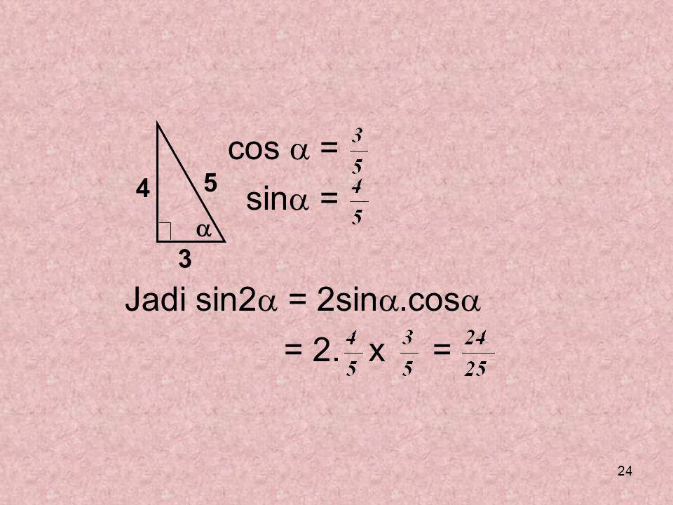 24 cos  = sin  = Jadi sin2  = 2sin .cos  = 2. x =  4 3 5