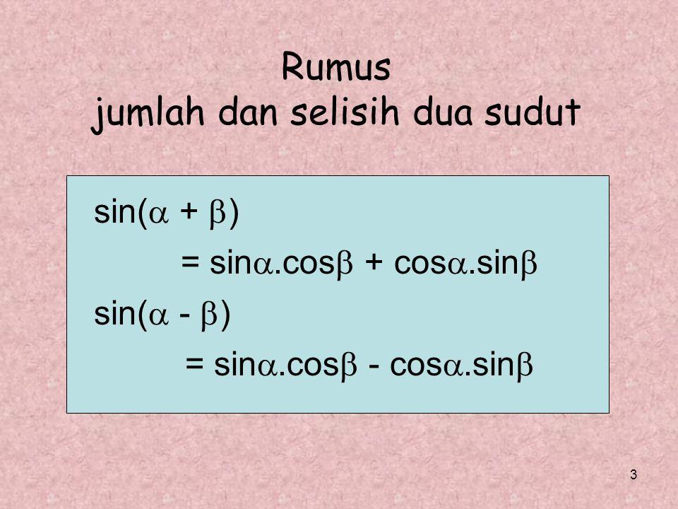 3 Rumus jumlah dan selisih dua sudut sin(  +  ) = sin .cos  + cos .sin  sin(  -  ) = sin .cos  - cos .sin 