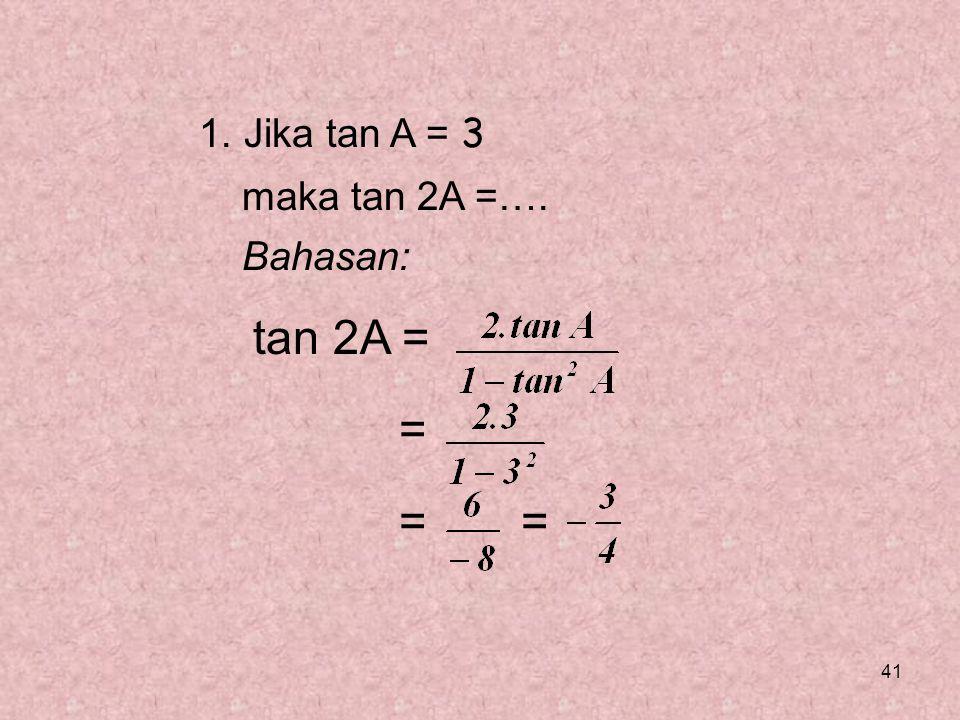 41 1. Jika tan A = 3 maka tan 2A =…. Bahasan: tan 2A = = = =