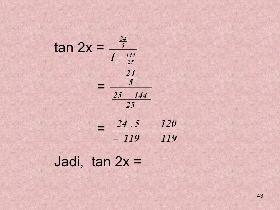 43 tan 2x = = = Jadi, tan 2x =