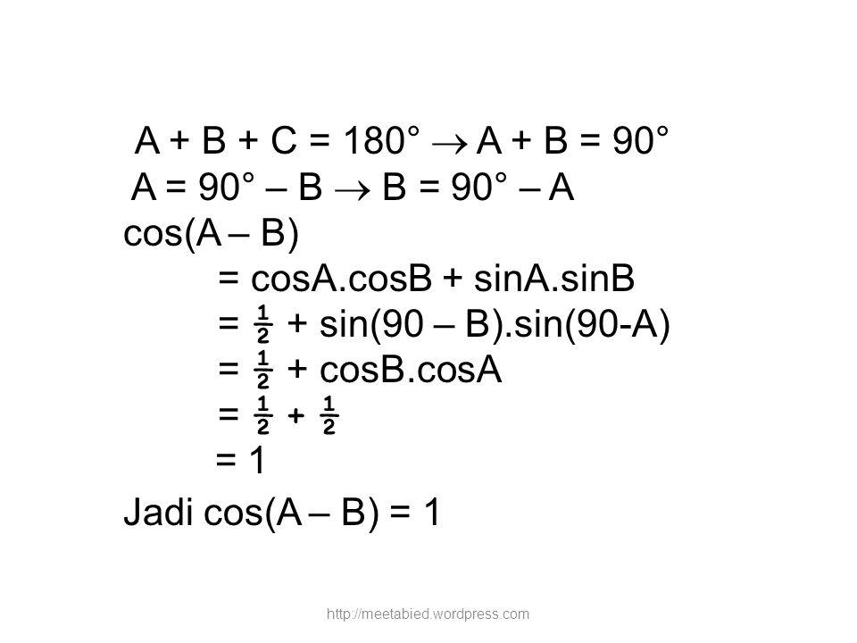 A + B + C = 180°  A + B = 90° A = 90° – B  B = 90° – A cos(A – B) = cosA.cosB + sinA.sinB = ½ + sin(90 – B).sin(90-A) = ½ + cosB.cosA = ½ + ½ = 1 Ja