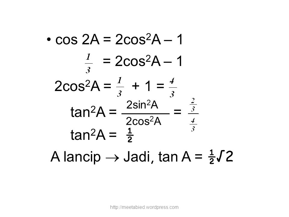 cos 2A = 2cos 2 A – 1 = 2cos 2 A – 1 2cos 2 A = + 1 = tan 2 A = = tan 2 A = ½ A lancip  Jadi, tan A = ½√2 2sin 2 A 2cos 2 A http://meetabied.wordpres