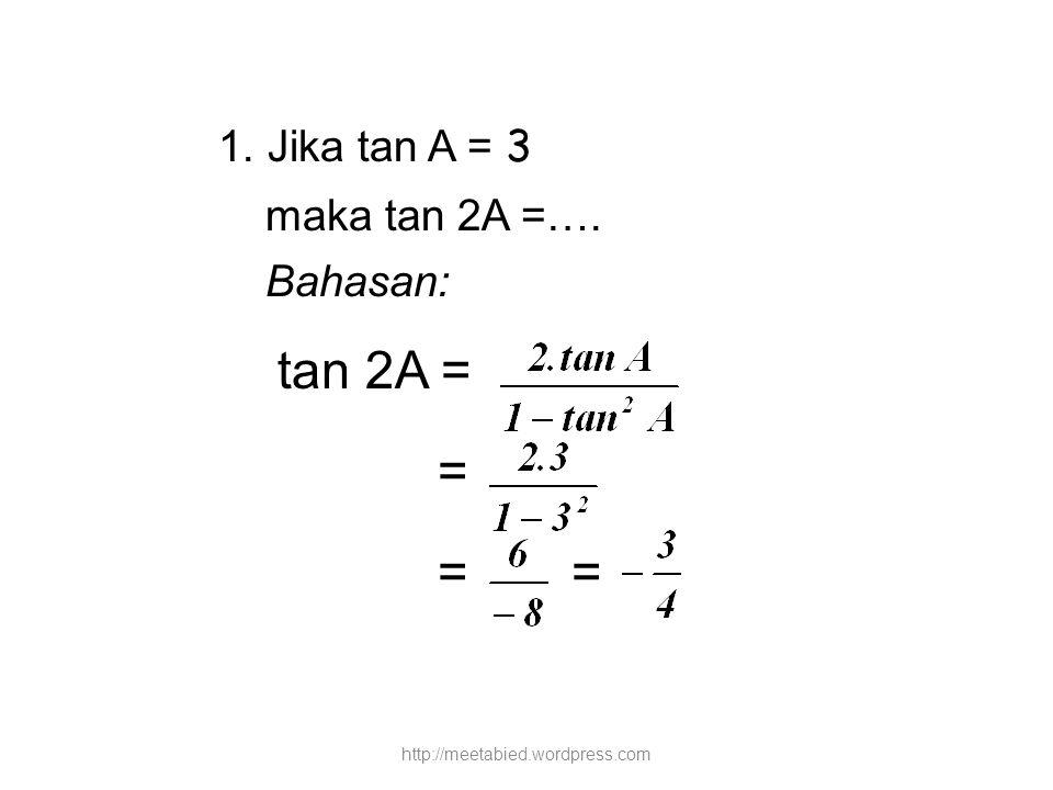 1. Jika tan A = 3 maka tan 2A =…. Bahasan: tan 2A = = = = http://meetabied.wordpress.com
