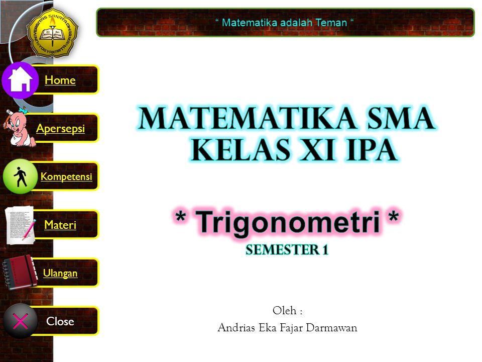 Ulangan bab 3 trigonometri Matematika adalah Teman Kompetensi Home Materi Close Ulangan Apersepsi BUKA