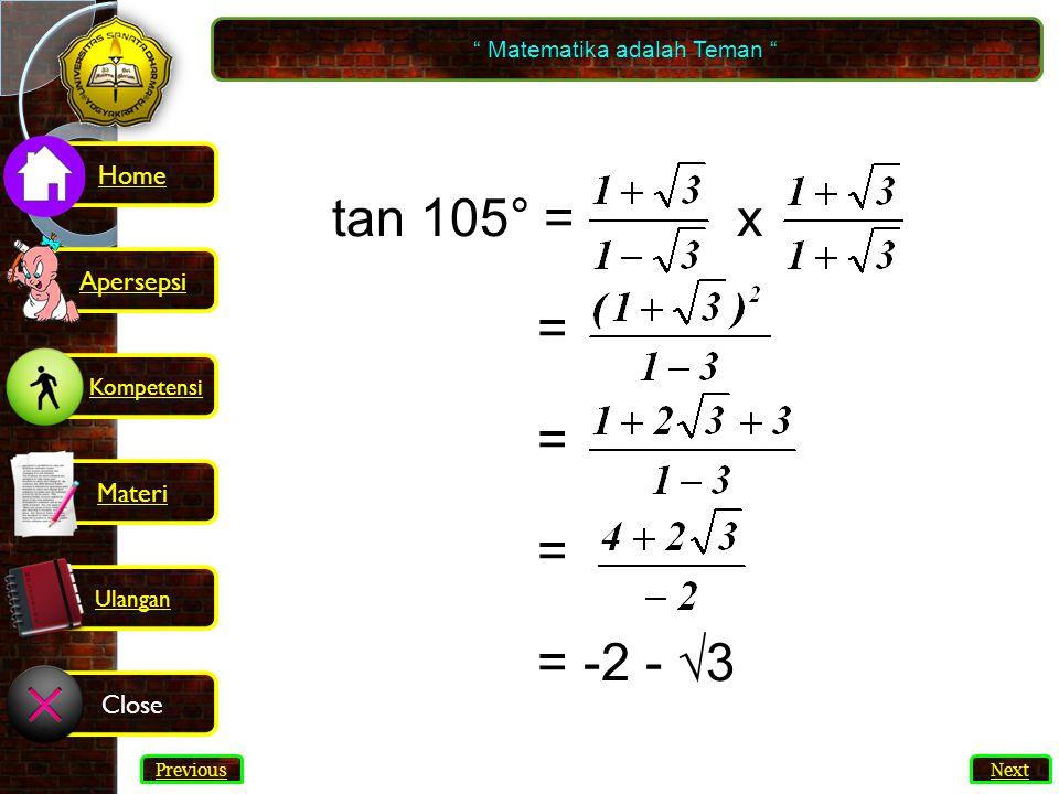 15 tan 105° = x = = = = -2 - √3 Matematika adalah Teman Next Previous Kompetensi Home Materi Close Ulangan Apersepsi