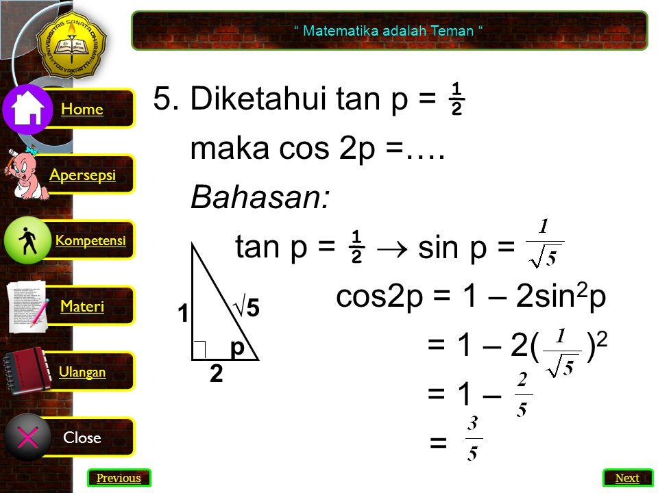 29 5.Diketahui tan p = ½ maka cos 2p =….
